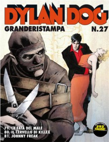 Dylan Dog Granderistampa n. 27: La Fata del Male - Il cervello di Killex - Johnny Freak - Claudio Chiaverotti, Roberto Rinaldi, Tiziano Sclavi, Giampiero Casertano, Mauro Marcheselli, Andrea Venturi
