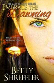 Embrace The Dawning (The Covenant Series) (Volume 1) - Betty Shreffler