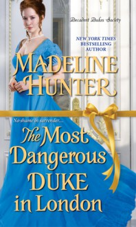 The Most Dangerous Duke in London (Decadent Dukes Society) - Madeline Hunter
