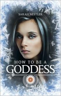 How to be a Goddess - Sarah Nestler