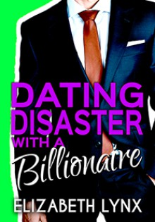Dating Disaster with a Billionaire (Blue Ridge Mountain Billionaires) - Elizabeth Lynx