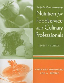 Nutrition for Foodservice and Culinary Professionals, Study Guide - Karen Eich Drummond, Lisa M. Brefere
