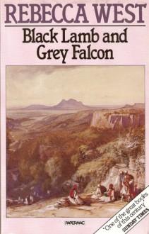 Black Lamb and Grey Falcon - Rebecca West