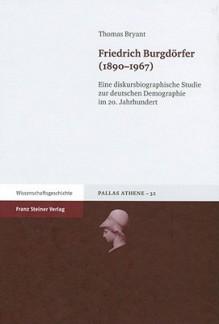 Friedrich Burgdorfer (1890-1967): Eine Diskursbiographische Studie Zur Deutschen Demographie Im 20. Jahrhundert - Thomas Bryant