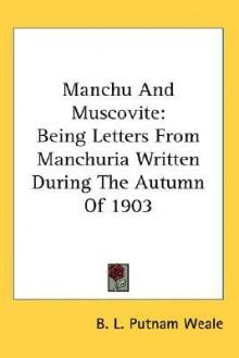 Manchu and Muscovite - B.L. Putnam Weale