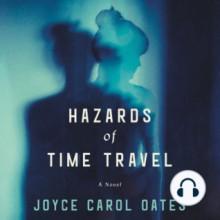 Hazards of Time Travel - Joyce Carol Oates,Andi Arndt