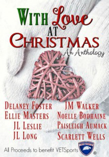 With Love at Christmas an Anthology - Paisleigh Aumack,Delaney Foster,JL Leslie,JL Long,Ellie Masters,Noelle Bodhaine,Scarlett Wells,JM Walker