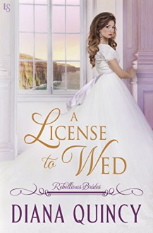 A License to Wed: Rebellious Brides - Diana Quincy