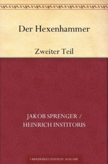 Der Hexenhammer: Zweiter Teil - Heinrich Kramer