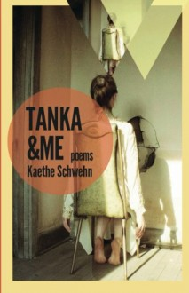 Tanka & Me: Poems (Mineral Point Poetry Series) (Volume 1) - Kaethe Schwehn,Kiki Petrosino