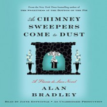 As Chimney Sweepers Come to Dust: Flavia de Luce, Book 7 - Alan Bradley,Jayne Entwistle