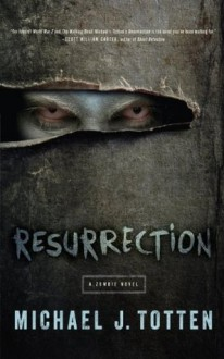 Resurrection: A Zombie Novel - Michael J. Totten