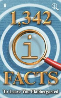1,342 QI Facts to Leave You Flabbergasted - James Harkin, John Mitchinson, John Lloyd