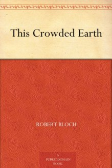 This Crowded Earth - Robert Bloch