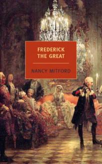 Frederick the Great - Nancy Mitford, Liesl Schillinger
