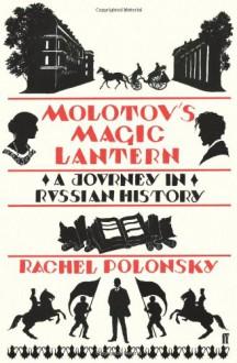 Molotov's Magic Lantern: A Journey In Russian History - Rachel Polonsky
