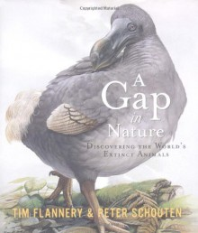 A Gap in Nature: Discovering the World's Extinct Animals - Tim Flannery