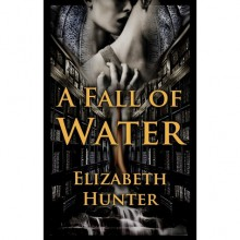 A Fall of Water (Elemental Mysteries #4) - Elizabeth Hunter