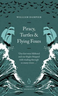 Piracy, Turtles and Flying Foxes - William Dampier