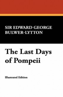The Last Days of Pompeii - Edward Bulwer-Lytton, John Gregory Betancourt
