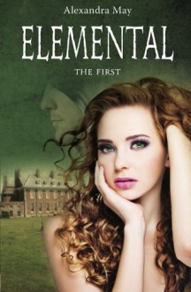 Elemental: The First - Alexandra May