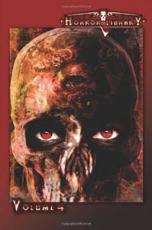 Horror Library, Volume 4 - R.J. Cavender, Boyd E. Harris, Bentley Little, Ennis Drake, Charles Colyott, Tracie McBride, Colleen Anderson, Michele Lee
