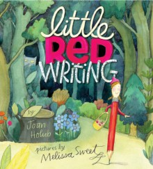 Little Red Writing - Joan Holub,Melissa Sweet