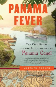 Panama Fever: The Epic Story of the Building of the Panama Canal (Vintage) - Matthew Parker