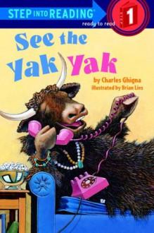 See the Yak Yak - Charles Ghigna,Brian Lies