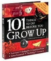 101 Things to do Before You Grow Up - Sofija Stefanovic, Peter Taylor, George Ivanoff, Kate Barnes, Kate Cuthbert, Louise Coulthard