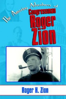 The Amazing Adventures of Congressman Roger Zion - Roger Zion