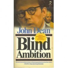 Blind Ambition: The White House Years - John W. Dean