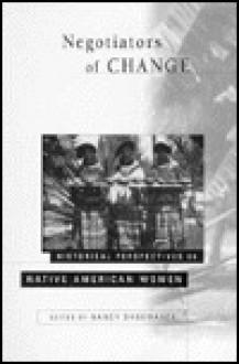 Negotiators of Change: Historical Perspectives on Native American Women - N. Shoemaker