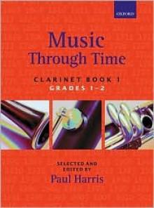 Music Through Time Clarinet Book 1 - Paul Harris