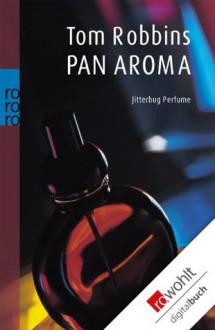 Pan Aroma: Jitterbug Perfume (German Edition) - Tom Robbins, Nikolaus Hansen