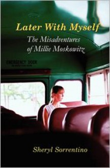 Later with Myself: The Misadventures of Millie Moskowitz - Sheryl Sorrentino