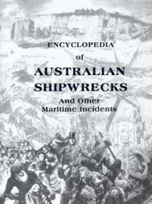 Encyclopedia Of Australian Shipwrecks: And Other Maritime Incidents, Including Vessels Lost Overseas, Merchant Ships Lost At War, And Those Lost On Inland Waters, Together With A Bibliography Of Vessel Entries - Peter Stone