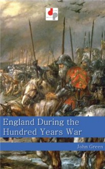 England During the Hundred Years War (Illustrated) - John Green