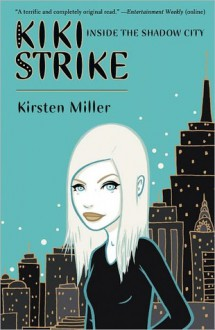 Inside the Shadow City (Kiki Strike #1) - Kirsten Miller