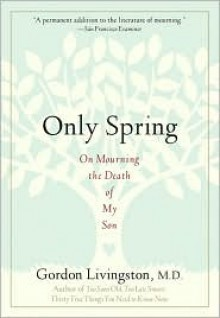 Only Spring: On Mourning the Death of My Son - Gordon Livingston, Mark Helprin