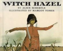 Witch Hazel - Alice Schertle, Margot Tomes, Margot Torres