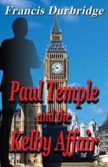 Paul Temple and the Kelby Affair - Francis Durbridge