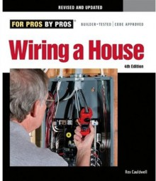 Wiring a House 4th Edition: Completely Revised and Updated (For Pros By Pros) - Rex Cauldwell