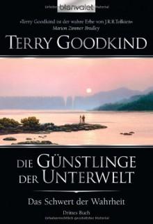 Das Schwert der Wahrheit 3: Die Günstlinge der Unterwelt - Terry Goodkind