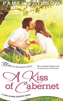 A Kiss of Cabernet (a Love in Wine Country novel) - Pamela Gibson