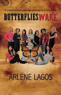Butterflies Wake (Volume 1) - Arlene Lagos