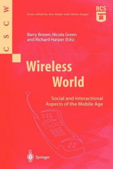 Wireless World: Social and Interactional Aspects of the Mobile Age - Barry Brown, Nicola Green, Richard Harper