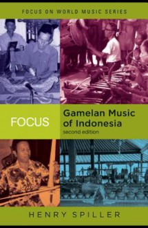Focus on Gamelan Music of Indonesia. Focus on World Music Series. - Henry Spiller