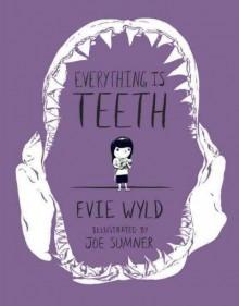 Everything Is Teeth - Joe Sumner,Evie Wyld