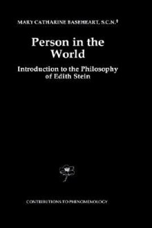 Person in the World: Introduction to the Philosophy of Edith Stein - Mary Catherine Baseheart